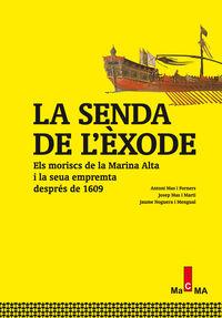 SENDA DE L'EXODE, LA - ELS MORISCS DE LA MARINA ALTA I LA SEUA EMPREMTA DESPRES DE 1609