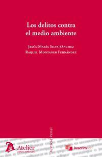 Delitos Contra El Medio Ambiente - Jesus-maria  Silva Sanchez  /  Raquel  Montaner Fernandez
