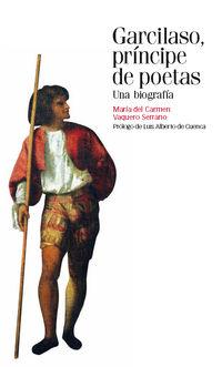 Garcilaso, Principe De Poetas - Una Biografia - Mª Del Carmen Vaquero Serrano