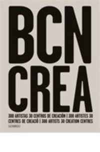 BCN CREA - 300 ARTISTAS, 30 CENTROS DE CREACION