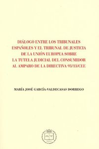 DIALOGO ENTRE LOS TRIBUNALES ESPAÑOLES Y EL TRIBUNAL DE JUSTICIA DE LA UNION EUROPEA SOBRE LA TUTELA JUDICIAL DEL CONSUMIDOR AL AMPARO DE LA DIRECTIVA 93*13*CEE