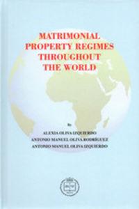 Matrimonial Property Regimes Throughout The World - Alexia Oliva Izquierdo / Antonio Manuel Oliva Rodriguez / Antonio Manuel Oliva Izquierdo