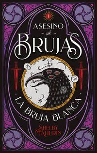 Asesino De Brujas - La Bruja Blanca - Shelby Mahurin