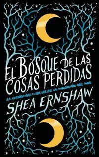 El bosque de las cosas perdidas - Shea Ernshaw