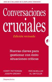 conversaciones cruciales - nuevas claves para gestionar con exito situaciones criticas - Kerry Patterson / Joseph Grenny / [ET AL. ]