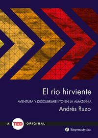 RIO HIRVIENTE, EL - AVENTURA Y DESCUBRIMIENTO EN LA AMAZONIA