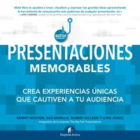 Presentaciones Memorables - Cree Experiencias Unicas Que Cautiven A Su Audiencia - Kenny Nguyen / Gus Murillo / [ET AL. ]