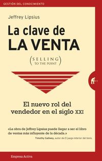 CLAVE DE LA VENTA, LA (SELLING TO THE POINT) - COMO HACER QUE TE COMPREN