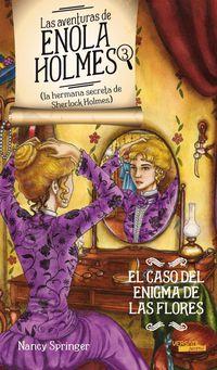 Aventuras De Enola Holmes 3 - Caso Del Enigma De Las Flores - Nancy Springer