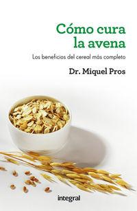 Como Cura La Avena - Los Beneficios Del Cereal Mas Completo - Miguel Pros