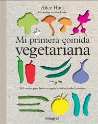Mi Primera Comida Vegetariana - Alice Hart