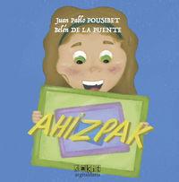 ahizpak - Juan Pousibet Rivas / Belen De La Puente (il. )