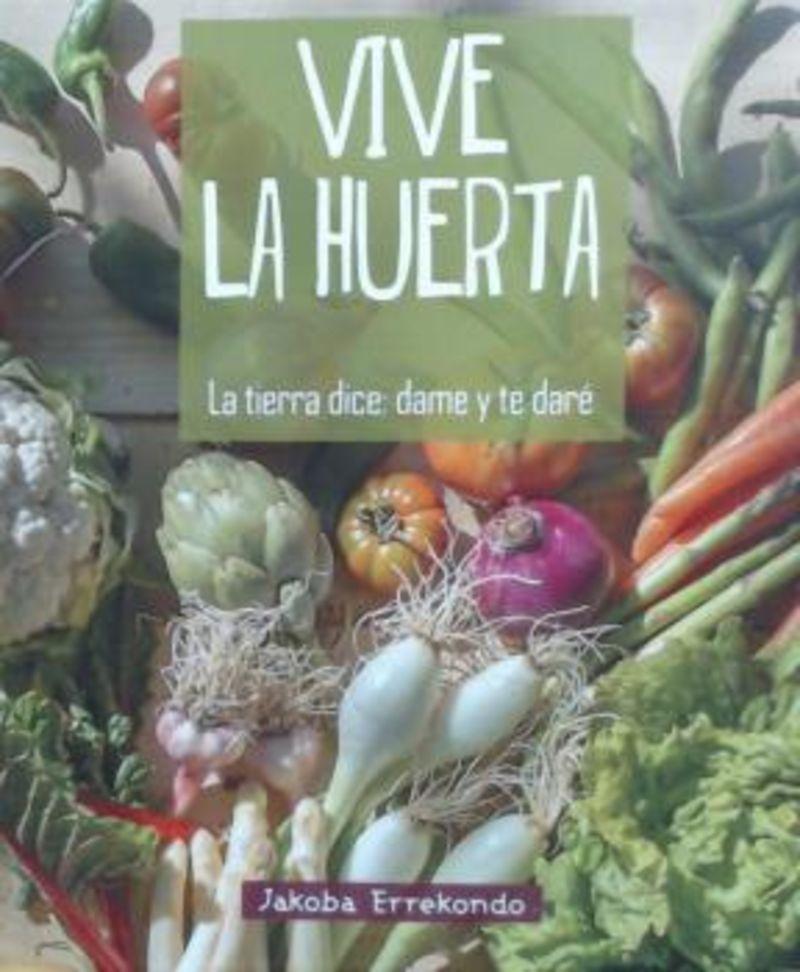 VIVE LA HUERTA - LA TIERRA DICE: DAME Y TE DARE