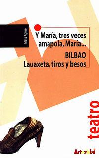 Y MARIA TRES VECES AMAPOLA, MARIA / BILBAO: LAUAXETA, TIROS Y BESOS