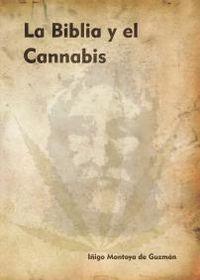 BIBLIA Y EL CANNABIS, LA - UN ENSAYO SOBRE LA RELACION DE LA MARIHUANA Y LOS TEXTOS SAGRADOS