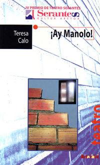 ¡ay Manolo! (iv Premio De Teatro Serantes) - Teresa Calo