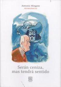 Seran Ceniza, Mas Tendra Sentido - Antonio Mingote