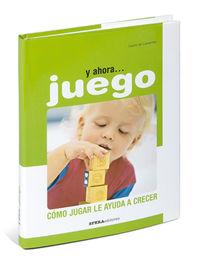 Y AHORA… JUEGO - COMO JUGAR LE AYUDA A CRECER