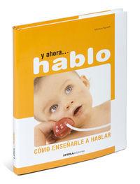 Y AHORA… HABLO - COMO ENSEÑARLE A HABLAR
