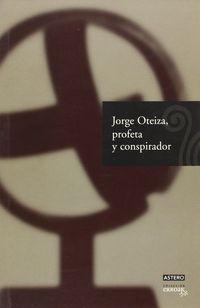Jorge Oteiza, Profeta Y Conspirador - Aa. Vv.