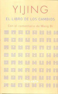 YIJING - EL LIBRO DE LOS CAMBIOS - CON EL COMENTARIO DE WANG BI