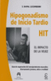 HIPOGONADISMO DE INICIO TARDIO (HIT) , EL IMPACTO DE LA VEJEZ