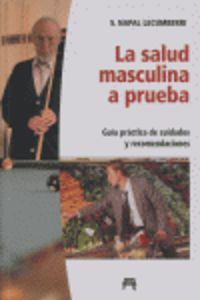 SALUD MASCULINA A PRUEBA, LA - GUIA PRACTICA DE CUIDADOS Y RECOMENDACIONES
