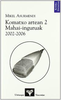KOMATXO ARTEAN 2 - MAHAI INGURUAK 2002-2006