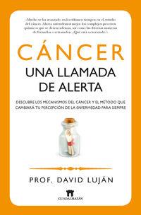 CANCER - UNA LLAMADA DE ALERTA - DESCUBRE LOS MECANISMOS DEL CANCER Y EL METODO QUE CAMBIARA TU PERCEPCION DE LA ENFERMEDAD PARA SIEMPRE