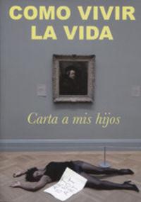 COMO VIVIR LA VIDA - CARTA A MIS HIJOS