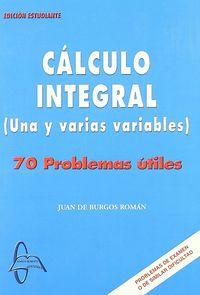 CALCULO INTEGRAL (UNA Y VARIAS VARIABLES) - 70 PROBLEMAS UTILES