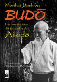 BUDO - LAS ENSEÑANZAS DEL FUNDADOR DEL AIKIDO