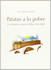 PATATAS A LO POBRE - LOS COMEDORES SOCIALES EN BILBAO 1834-2009