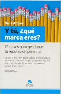 ¿y Tu Que Marca Eres? - 12 Claves Para Gestionar Tu Reputacion Pers - Neus Arques