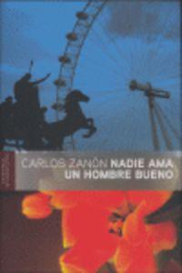 Nadie Ama A Un Hombre Bueno - Carlos Zanon