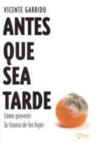ANTES QUE SEA TARDE - COMO PREVENIR LA TIRANIA DE LOS HIJOS