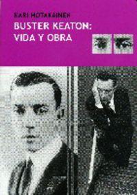 Buster Keaton - Vida Y Obra - Kari Hotakainen