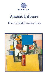 El carnaval de la tecnociencia - Antonio Lafuente