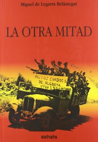 La  otra mitad  -  Las Carceles De Euskadi (1936 - Miguel De Legarra Belastegui