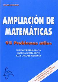 Ampliacion De Matematicas - 95 Problemas Utiles - Marta  Cordero Gracia  /  Mariola   Gomez Lopez  /  Raul  Cabanes Martinez