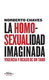 HOMOSEXUALIDAD IMAGINADA, LA - VIGENCIA Y OCASO DE UN TABU