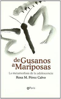 DE GUSANOS A MARIPOSAS - LA METAMORFOSIS DE LA ADOLESCENCIA