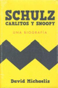 Schulz Carlitos Y Snoopy - Una Biografia - David Michaelis