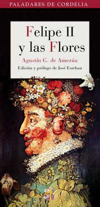 Felipe Ii Y Las Flores - Agustin G. De Amezua