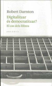 Digitalitzar Es Democratitzar? - Robert Darnton