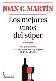 MEJORES VINOS DEL SUPER, LOS - 120 GRANDES VINOS CON LA MEJOR RELACION CALIDAD-PRECIO (DE 1, 90 A 14, 90€