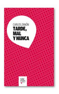 TARDE, MAL Y NUNCA