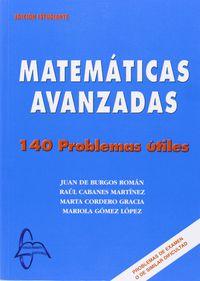 Matematicas Avanzadas - 140 Problemas Utiles - Juan De Burgos Roman