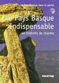 Pays Basque Indispensable, Le - 40 Endroits De Charme - Aa. Vv.