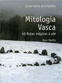 MITOLOGIA VASCA - 40 RUTAS MAGICAS A PIE